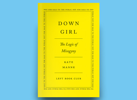 Reading Group title 10/11 will be 'Down Girl - The Logic of Misogyny