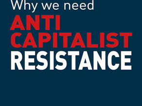 Why We Need Anti*Capitalist Resistance.