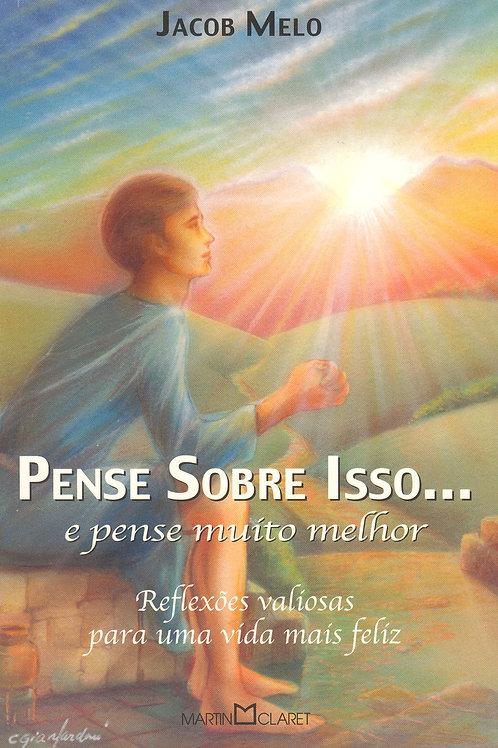 PENSE SOBRE ISSO E PENSE MUITO MELHOR – Jacob Melo