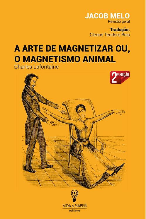 A ARTE DE MAGNETIZAR OU, O MAGNETISMO ANIMAL