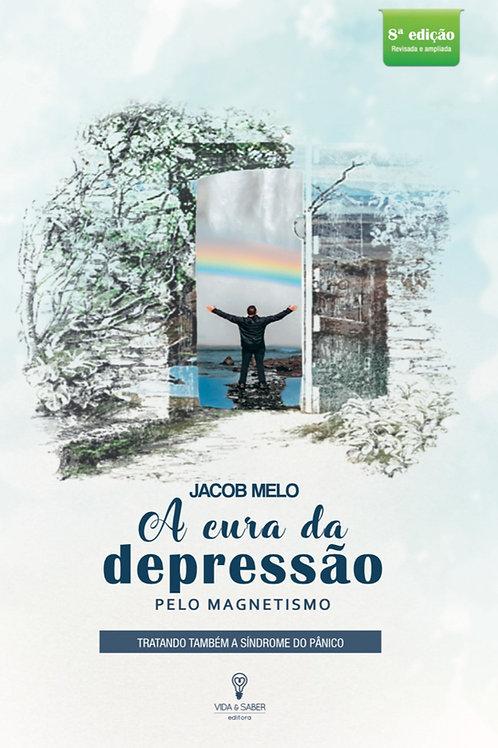 A CURA DA DEPRESSÃO PELO MAGNETISMO - Jacob Melo Nova edição, agora com técnicas