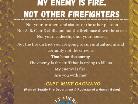The Enemy is the Stuff Trying to Kill Us: Not Other Firefighters