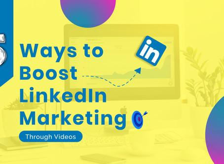 5 Ways to Boost LinkedIn Marketing Through Videos