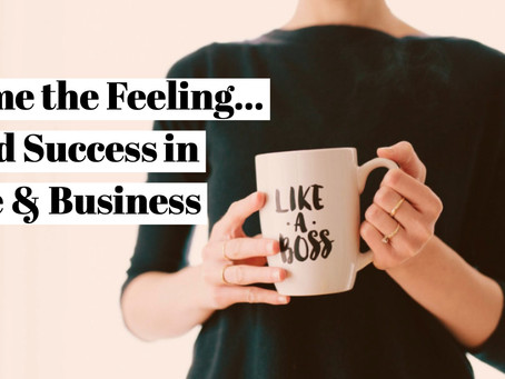 Feelings that Drive Success in Business & Life