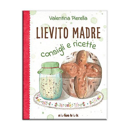 Lievito madre consigli e ricette  Libro di Valentina Pierella
