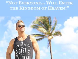 """Not Everyone... Will Enter the Kingdom of Heaven!"" - Matthew 7 Blog"