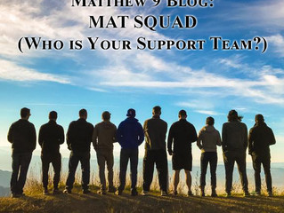 MAT SQUAD (Who is Your Support Team?) - Matthew 9 Blog