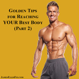 Golden Tips for Reaching YOUR Best Body (Part 2)