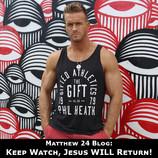 Keep Watch, Jesus WILL Return - Matthew 24 Blog