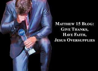 Give Thanks, Have Faith, Jesus Oversupplies - Matthew 15 Blog