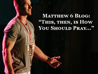 This, Then, Is How You Should Pray... Matthew 6 Blog