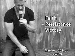 'Faith + Persistence = Victory' - Matthew 20  (Part 2)