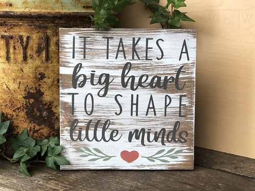 Takes A Big Heart 7x7in Sign FINISHED PRODUCT