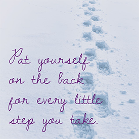 Pat yourself on the back for every little step you take