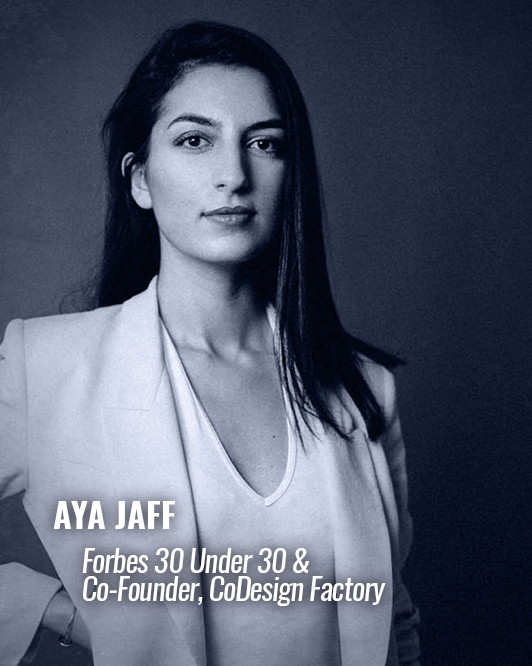 AYA JAFF — Forbes 30 Under 30 & Co-Founder, CoDesign Factory