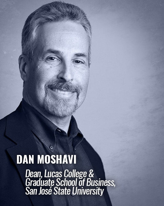 DAN MOSHAVI — Dean, Lucas College & Graduate School of Business, San José State University