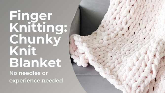 How to Finger Knit a Chunky Blanket