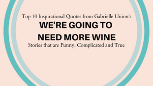 """Top 10 Inspirational Quotes from Gabrielle Union's """"We're Going to Need More Wine"""""""