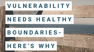 Vulnerability Needs Healthy Boundaries - Here's Why
