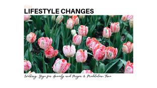 Lifestyle Changes: Walking, Yoga for Anxiety and Prayer & Meditation Time