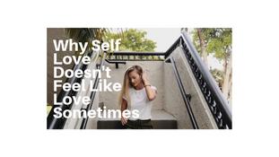 Why Self Love Doesn't Feel Like Love Sometimes