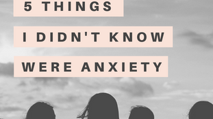 5 Things I Didn't Know Were Anxiety