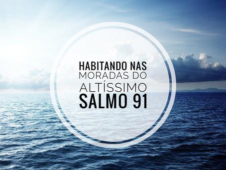 Habitando nas Moradas do Altíssimo - Salmo 91