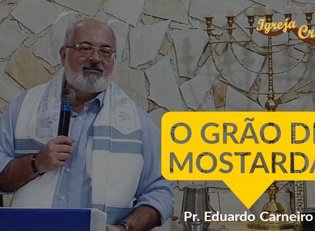 O GRÃO DE MOSTARDA - Pr. Eduardo Carneiro