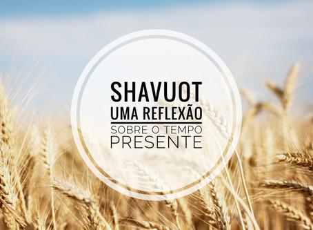 Shavuot: Uma Reflexão Sobre o Tempo Presente