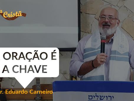 A ORAÇÃO É A CHAVE - Pr. Eduardo Carneiro