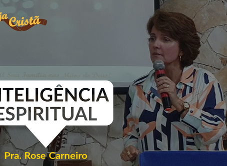 INTELIGÊNCIA ESPIRITUAL - Pra. Rose Carneiro