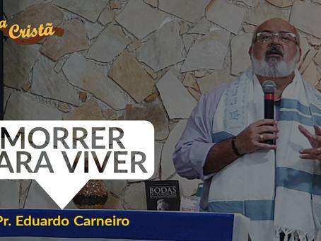 MORRER PARA VIVER - Pr. Eduardo Carneiro