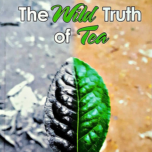 The Wild Truth of Tea by JT Hunter & Shana Zhang