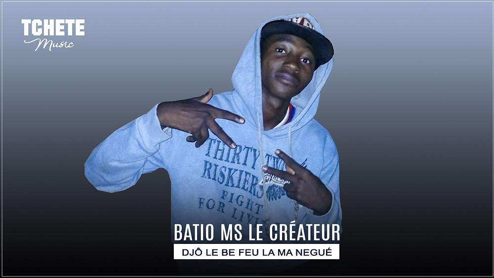 Batio Ms le Créateur - Djô le be feu la ma Negué