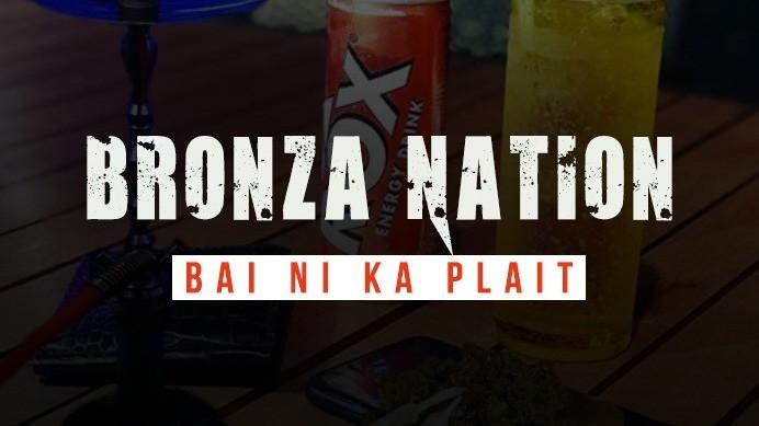 BRONZA NATION - BAI NI KA PLAIT