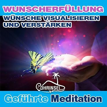 Geführte Meditation zur Visualisierung und Manifestierung von Wünschen - Wunscherfüllung