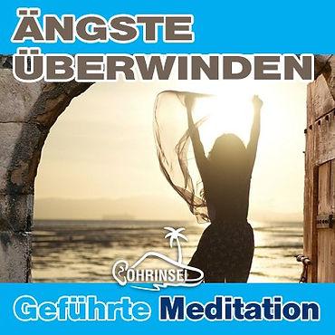 Ängste überwinden, Panikattacken vermeiden - Geführte Meditation