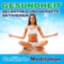 Geführte Meditation für Gesundheit - Aktivierung der Selbstheilungskräfte