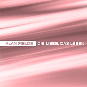 Alan Fields - Die Liebe, das Leben
