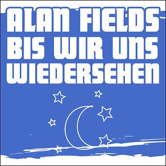 Alan Fields - Bis wir uns wiedersehen