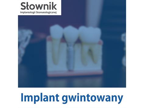 CHIRURGIA: Słownik Implantologii Stomatologicznej: Implant gwintowany.