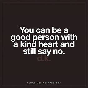You can be a good person with a kind heart and still say no