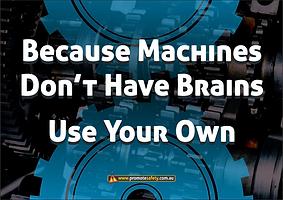 Machines Dont Have Brains Safety Slogan