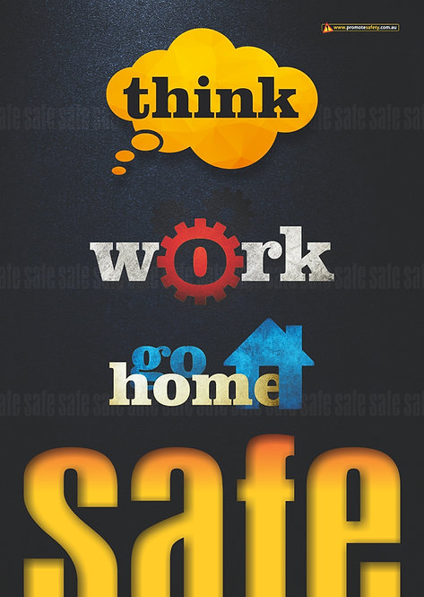 Think Work Go Home Safe Safety Posters