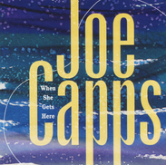 Joe Capps - When She Gets Here