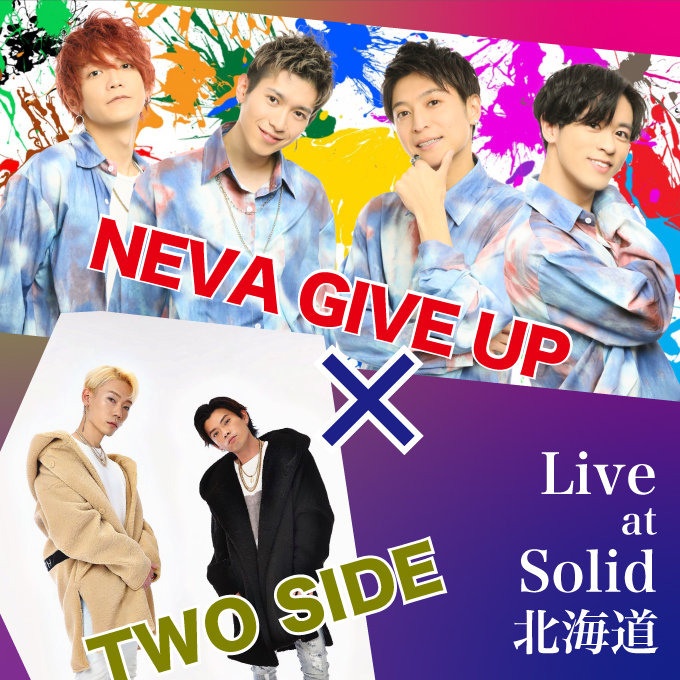 【有客&配信】NEVA GIVE UP x Two Side in SOLID 北海道0227