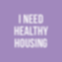 I NEED HEALTHY HOUSING.png