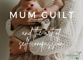 Mum Guilt and the Art of Self-Compassion - 2020