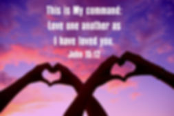 This is My command: Love one another as I have loved you. John 15:12
