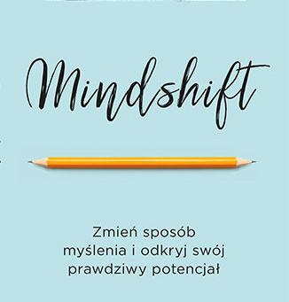 Mindshifting, czyli od czego zacząć zmiany w życiu i nie tylko.